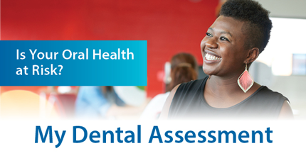 Is your oral health at risk? My Dental Assessment