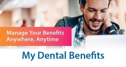 Manage your benefits anywhere, anytime. My Dental Benefits